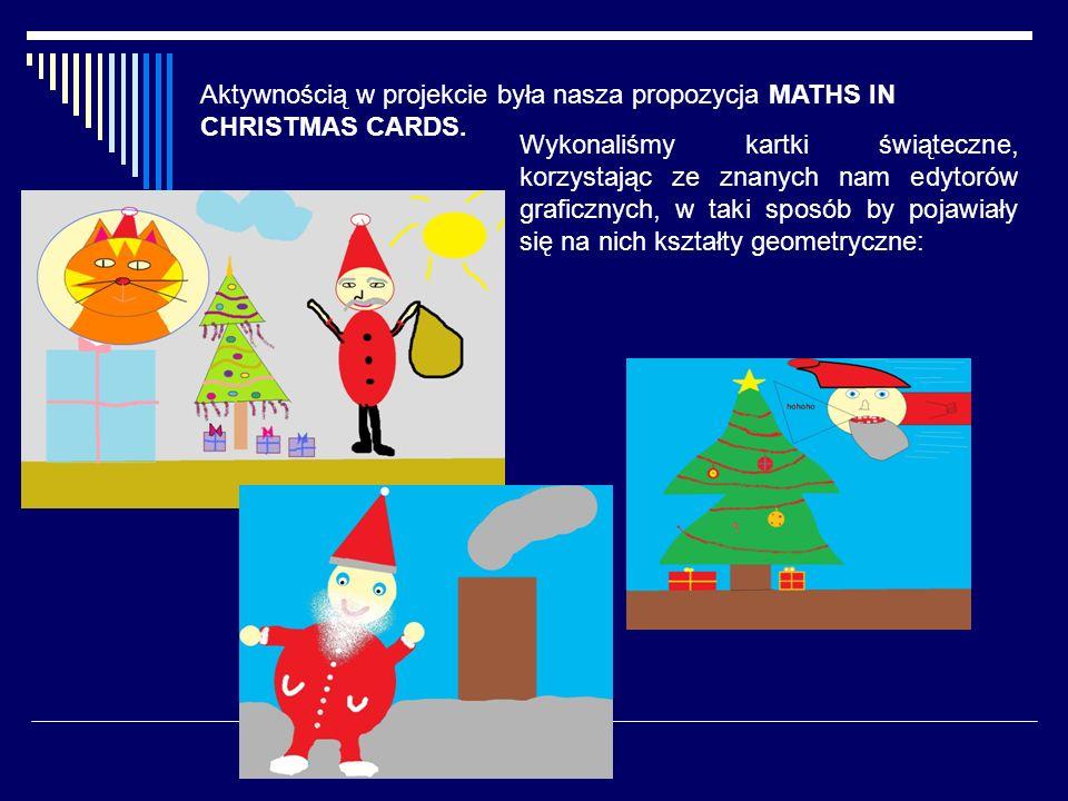Aktywnością w projekcie była nasza propozycja MATHS IN CHRISTMAS CARDS. Wykonaliśmy kartki świąteczne, korzystając ze znanych nam edytorów graficznych