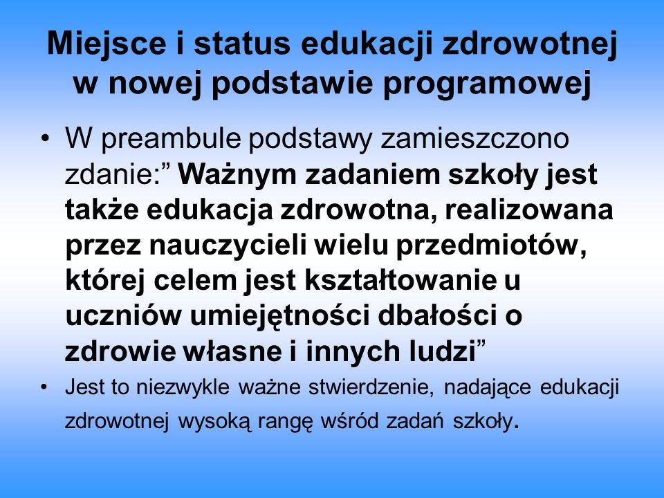 """Miejsce i status edukacji zdrowotnej w nowej podstawie programowej W preambule podstawy zamieszczono zdanie:"""" Ważnym zadaniem szkoły jest także edukac"""