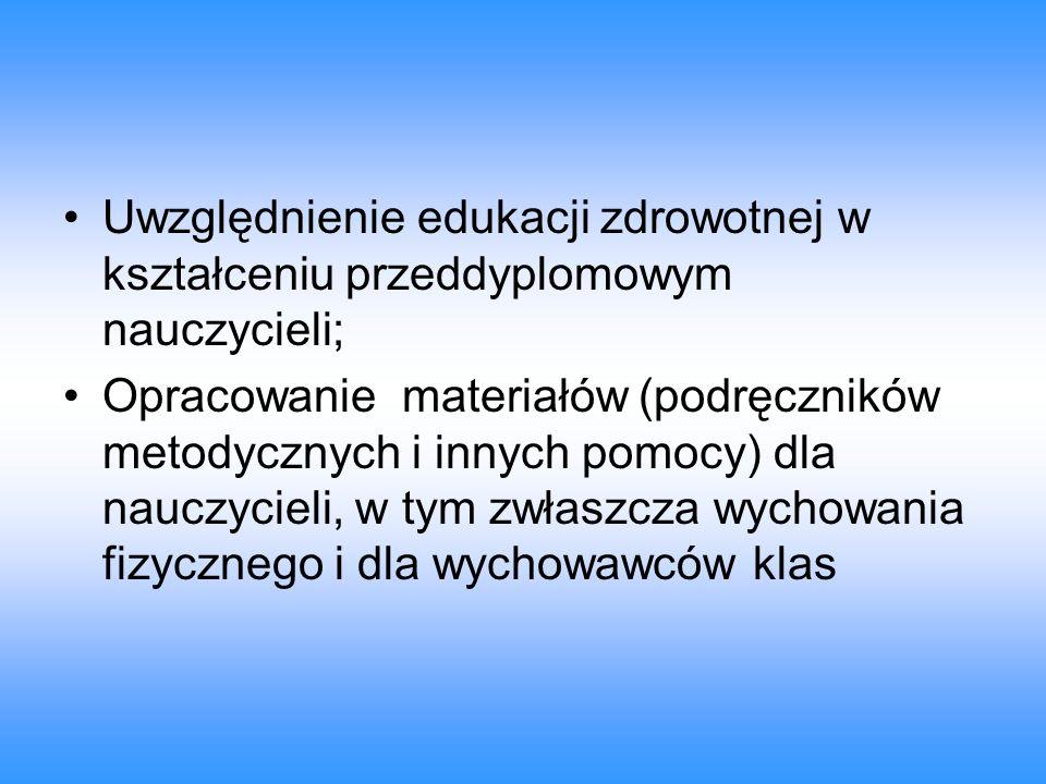 Uwzględnienie edukacji zdrowotnej w kształceniu przeddyplomowym nauczycieli; Opracowanie materiałów (podręczników metodycznych i innych pomocy) dla na