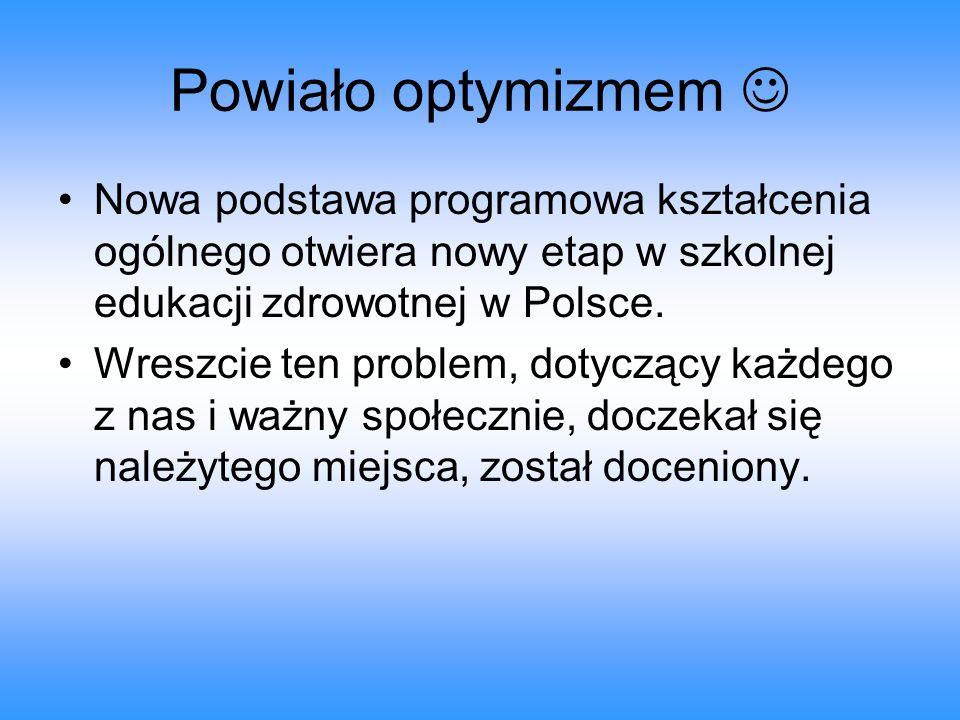 Powiało optymizmem Nowa podstawa programowa kształcenia ogólnego otwiera nowy etap w szkolnej edukacji zdrowotnej w Polsce. Wreszcie ten problem, doty
