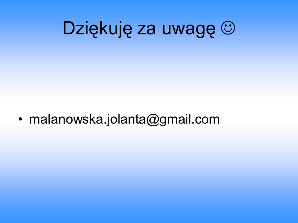 Dziękuję za uwagę malanowska.jolanta@gmail.com