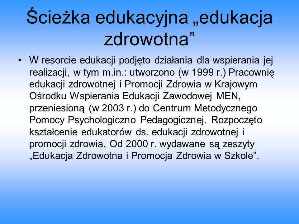 """Ścieżka edukacyjna """"edukacja zdrowotna"""" W resorcie edukacji podjęto działania dla wspierania jej realizacji, w tym m.in.: utworzono (w 1999 r.) Pracow"""