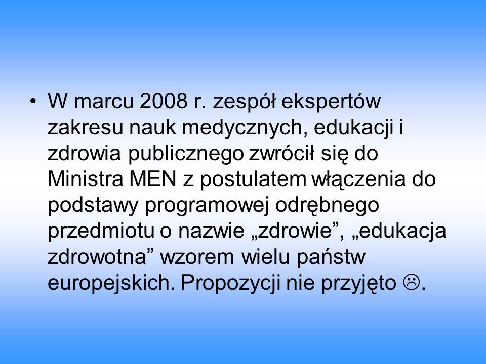 W marcu 2008 r. zespół ekspertów zakresu nauk medycznych, edukacji i zdrowia publicznego zwrócił się do Ministra MEN z postulatem włączenia do podstaw