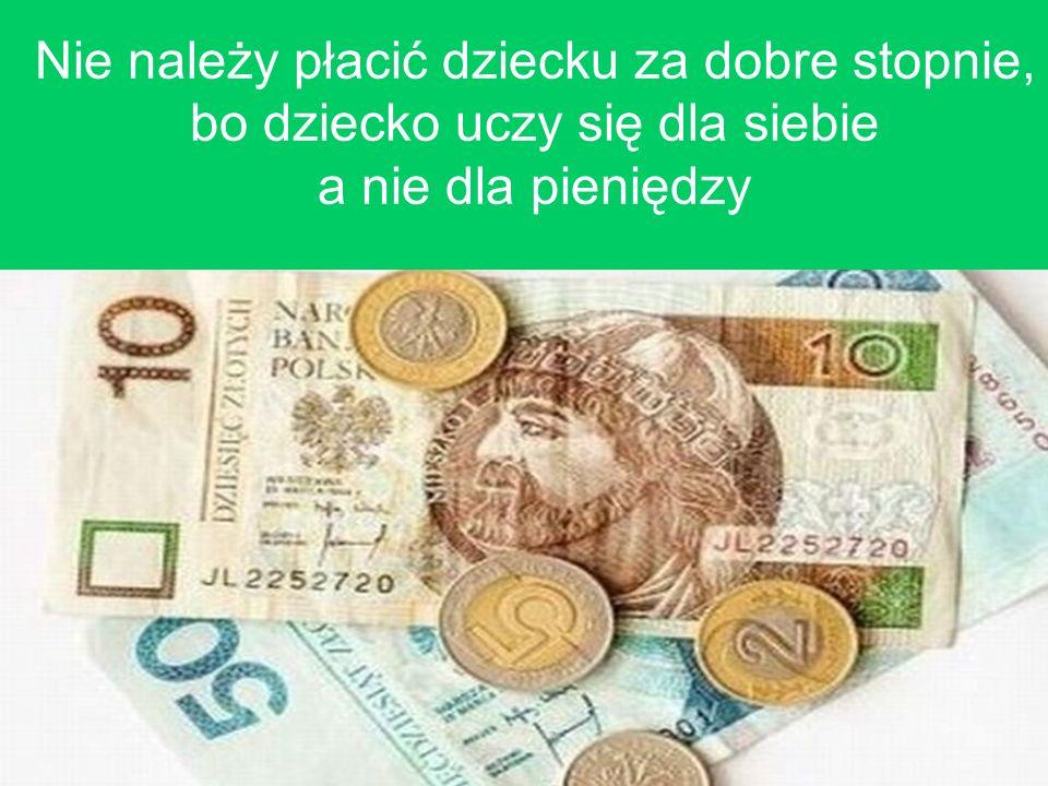 Nie należy płacić dziecku za dobre stopnie, bo dziecko uczy się dla siebie a nie dla pieniędzy