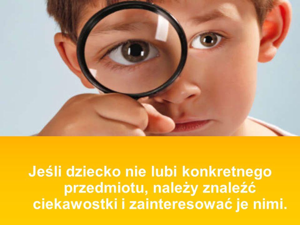 Jeśli dziecko nie lubi konkretnego przedmiotu, należy znaleźć ciekawostki i zainteresować je nimi.