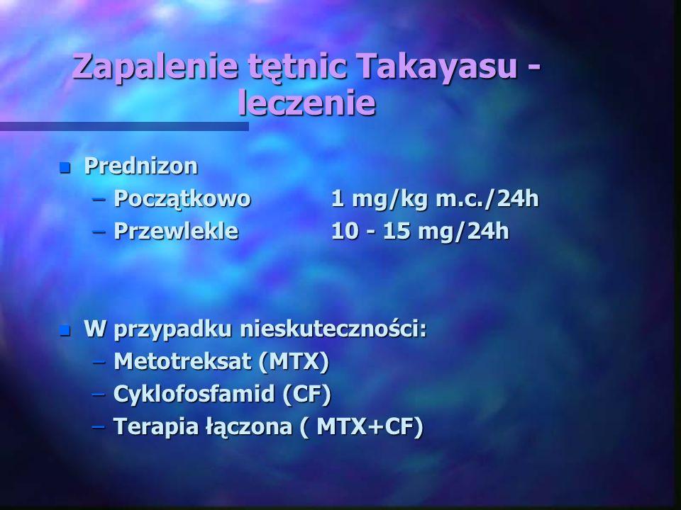 Zapalenie tętnic Takayasu - leczenie n Prednizon –Początkowo1 mg/kg m.c./24h –Przewlekle10 - 15 mg/24h n W przypadku nieskuteczności: –Metotreksat (MT