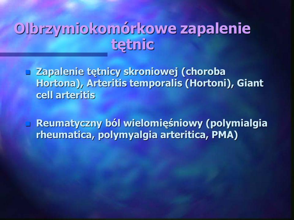 Olbrzymiokomórkowe zapalenie tętnic n Zapalenie tętnicy skroniowej (choroba Hortona), Arteritis temporalis (Hortoni), Giant cell arteritis n Reumatycz
