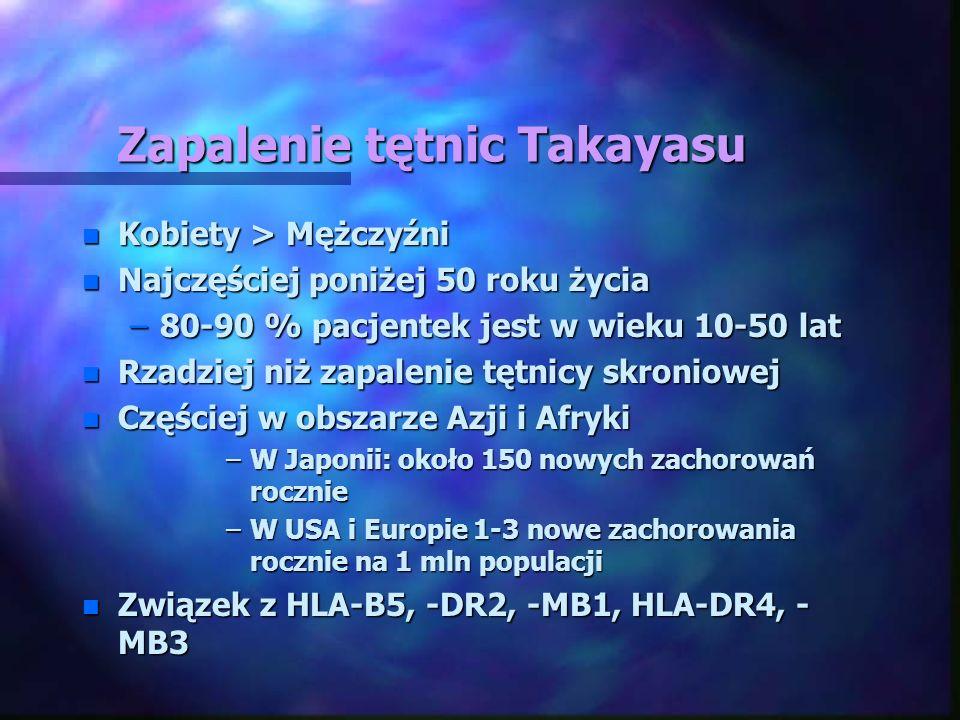 Zapalenie tętnic Takayasu n Kobiety > Mężczyźni n Najczęściej poniżej 50 roku życia –80-90 % pacjentek jest w wieku 10-50 lat n Rzadziej niż zapalenie