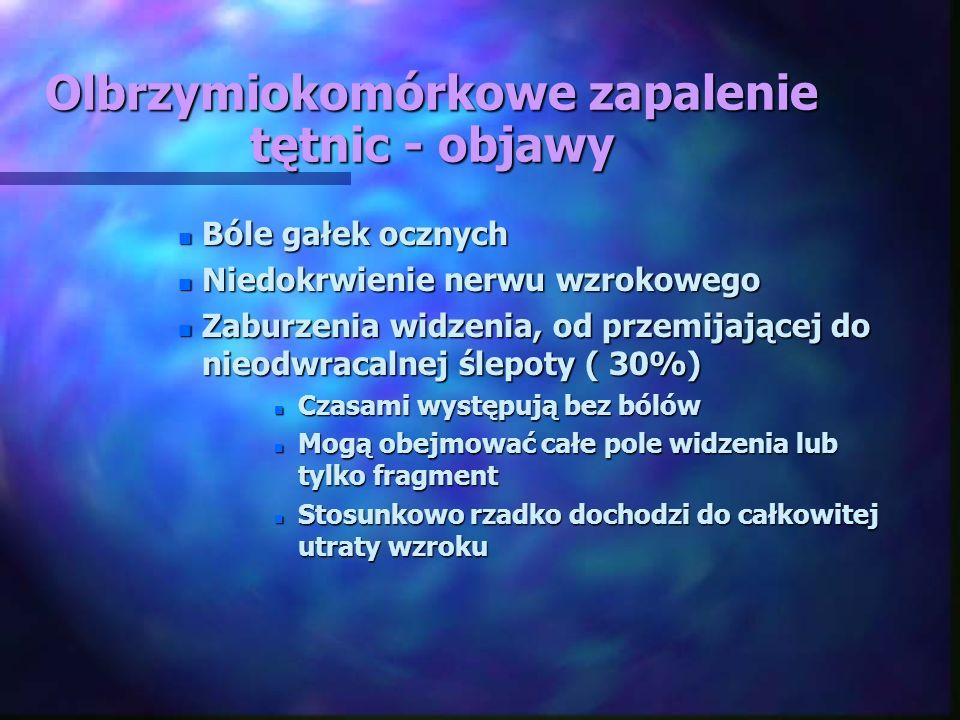Olbrzymiokomórkowe zapalenie tętnic - objawy n Bóle gałek ocznych n Niedokrwienie nerwu wzrokowego n Zaburzenia widzenia, od przemijającej do nieodwra