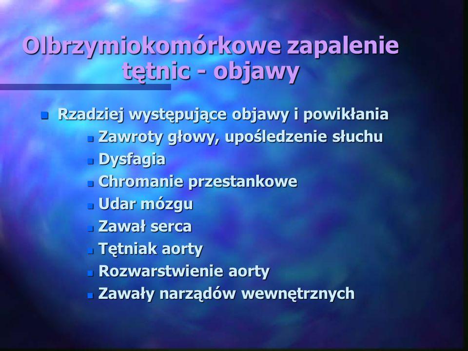 Olbrzymiokomórkowe zapalenie tętnic - objawy n Rzadziej występujące objawy i powikłania n Zawroty głowy, upośledzenie słuchu n Dysfagia n Chromanie pr