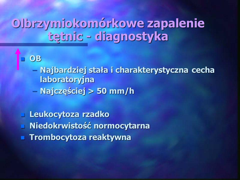 Olbrzymiokomórkowe zapalenie tętnic - diagnostyka n OB –Najbardziej stała i charakterystyczna cecha laboratoryjna –Najczęściej > 50 mm/h n Leukocytoza