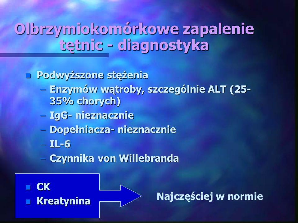 Olbrzymiokomórkowe zapalenie tętnic - diagnostyka n Podwyższone stężenia –Enzymów wątroby, szczególnie ALT (25- 35% chorych) –IgG- nieznacznie –Dopełn