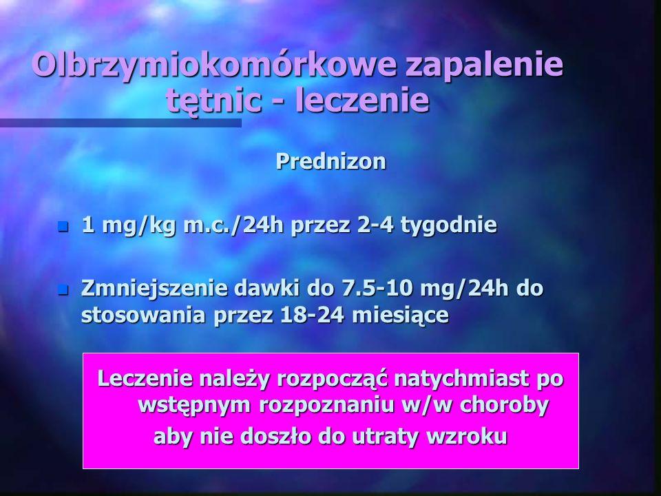 Olbrzymiokomórkowe zapalenie tętnic - leczenie Prednizon n 1 mg/kg m.c./24h przez 2-4 tygodnie n Zmniejszenie dawki do 7.5-10 mg/24h do stosowania prz