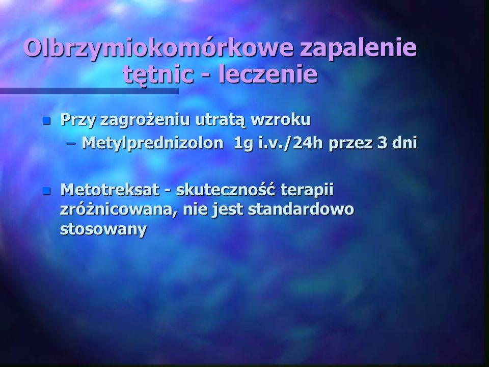 Olbrzymiokomórkowe zapalenie tętnic - leczenie n Przy zagrożeniu utratą wzroku –Metylprednizolon 1g i.v./24h przez 3 dni n Metotreksat - skuteczność t