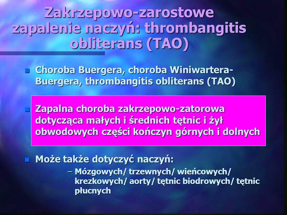 Zakrzepowo-zarostowe zapalenie naczyń: thrombangitis obliterans (TAO) n Choroba Buergera, choroba Winiwartera- Buergera, thrombangitis obliterans (TAO