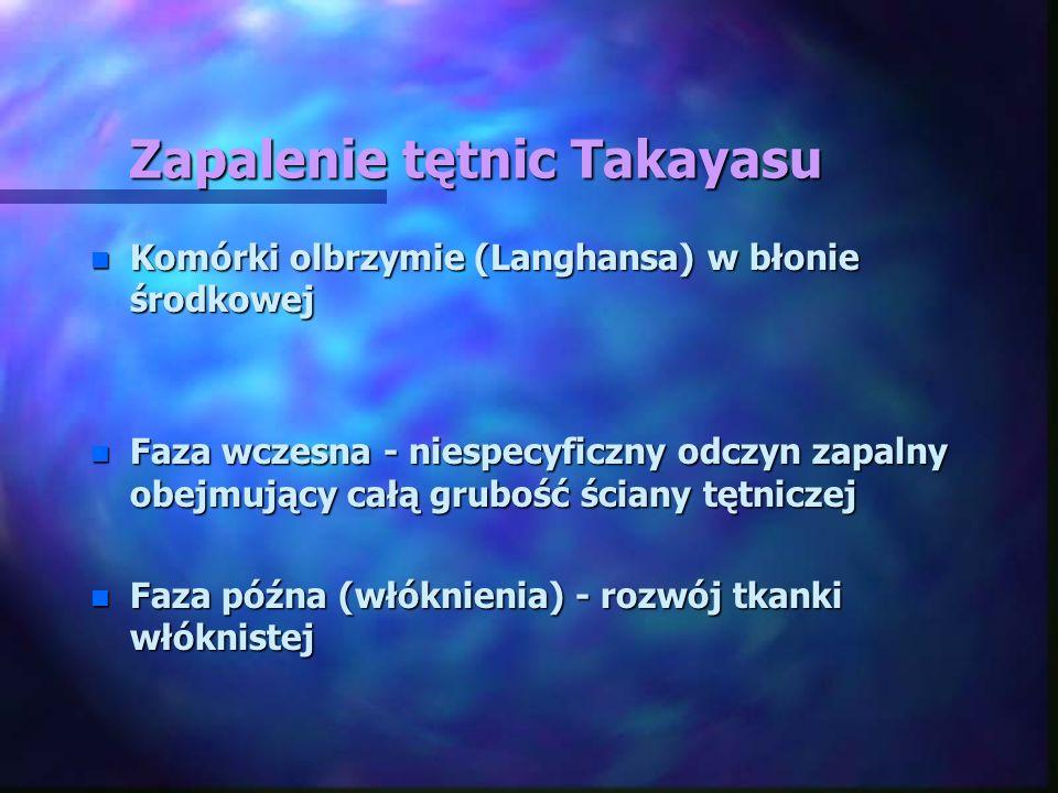 Zapalenie tętnic Takayasu n Komórki olbrzymie (Langhansa) w błonie środkowej n Faza wczesna - niespecyficzny odczyn zapalny obejmujący całą grubość śc