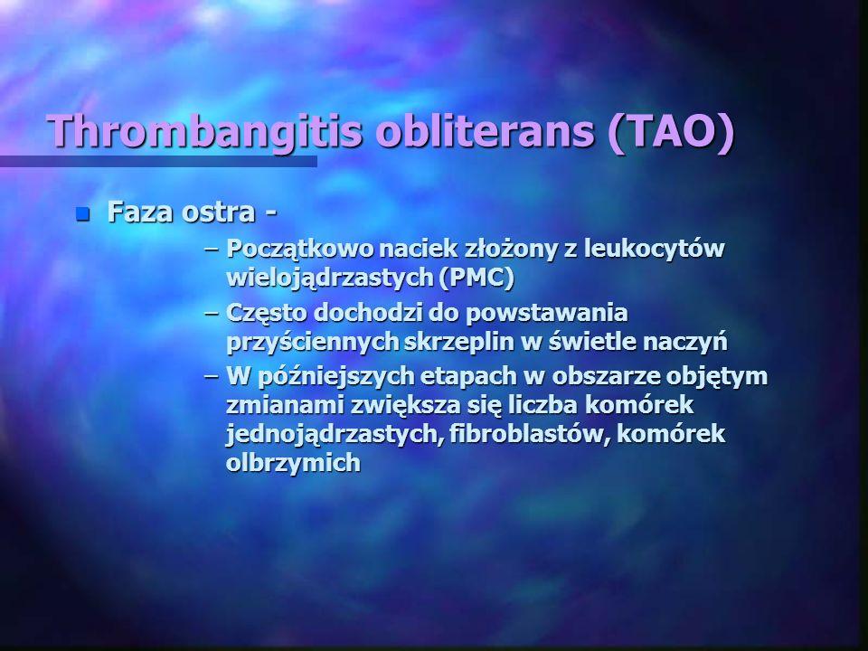 Thrombangitis obliterans (TAO) n Faza ostra - –Początkowo naciek złożony z leukocytów wielojądrzastych (PMC) –Często dochodzi do powstawania przyścien