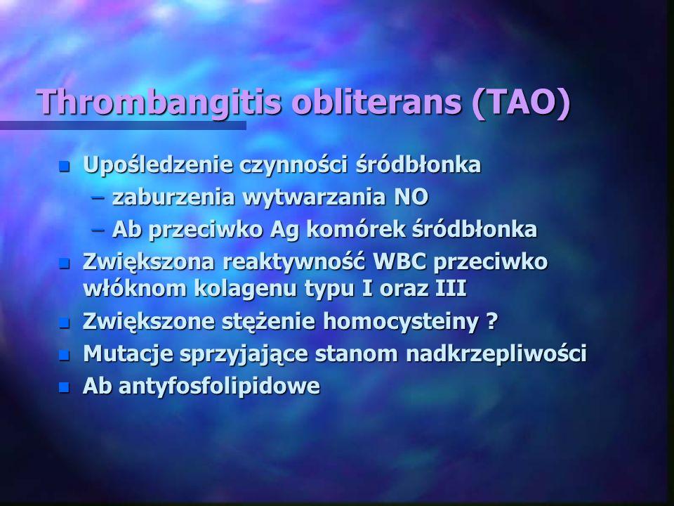 Thrombangitis obliterans (TAO) n Upośledzenie czynności śródbłonka –zaburzenia wytwarzania NO –Ab przeciwko Ag komórek śródbłonka n Zwiększona reaktyw