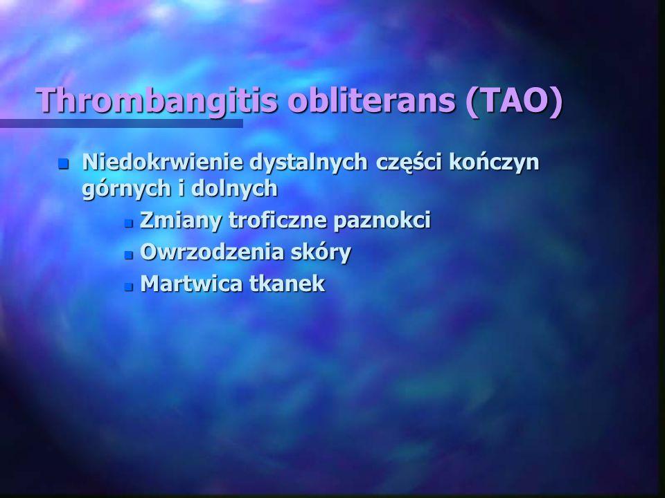 Thrombangitis obliterans (TAO) n Niedokrwienie dystalnych części kończyn górnych i dolnych n Zmiany troficzne paznokci n Owrzodzenia skóry n Martwica