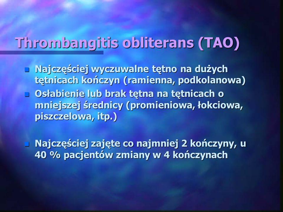 Thrombangitis obliterans (TAO) n Najczęściej wyczuwalne tętno na dużych tętnicach kończyn (ramienna, podkolanowa) n Osłabienie lub brak tętna na tętni