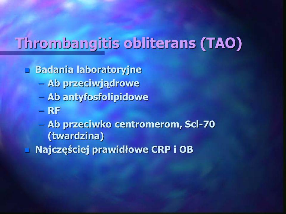 Thrombangitis obliterans (TAO) n Badania laboratoryjne –Ab przeciwjądrowe –Ab antyfosfolipidowe –RF –Ab przeciwko centromerom, Scl-70 (twardzina) n Na