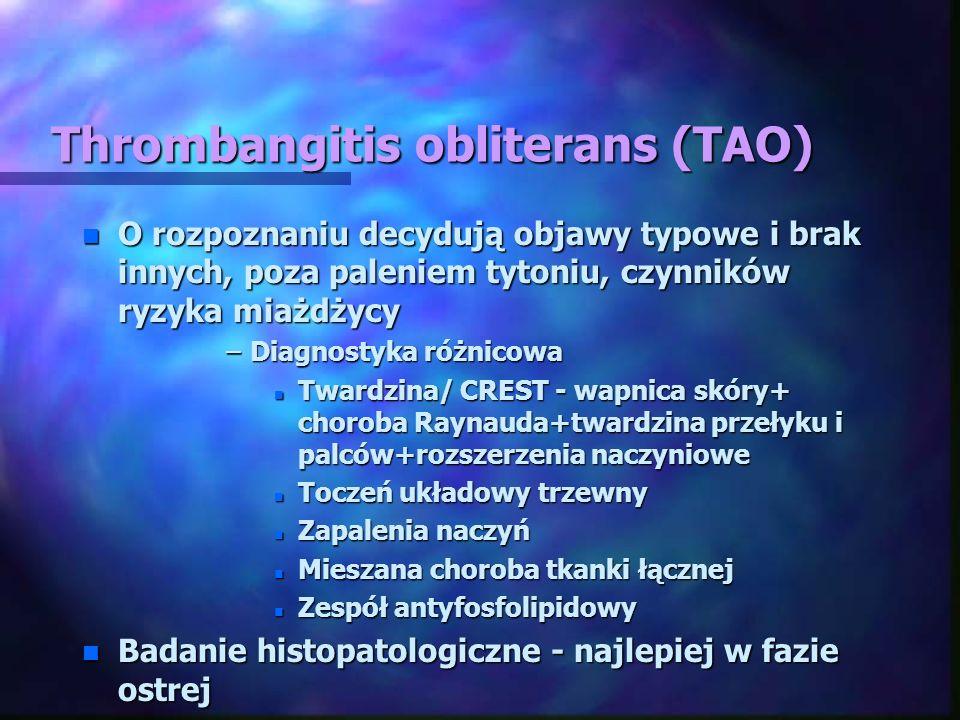 Thrombangitis obliterans (TAO) n O rozpoznaniu decydują objawy typowe i brak innych, poza paleniem tytoniu, czynników ryzyka miażdżycy –Diagnostyka ró