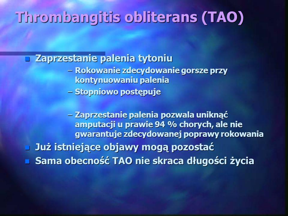 Thrombangitis obliterans (TAO) n Zaprzestanie palenia tytoniu –Rokowanie zdecydowanie gorsze przy kontynuowaniu palenia –Stopniowo postępuje –Zaprzest