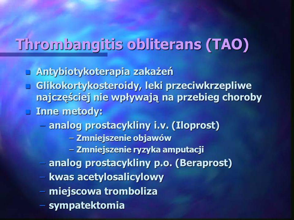 Thrombangitis obliterans (TAO) n Antybiotykoterapia zakażeń n Glikokortykosteroidy, leki przeciwkrzepliwe najczęściej nie wpływają na przebieg choroby