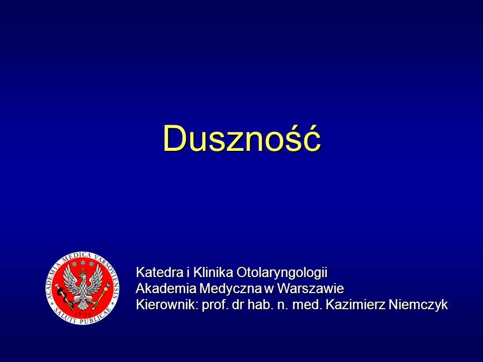Duszność Katedra i Klinika Otolaryngologii Akademia Medyczna w Warszawie Kierownik: prof.