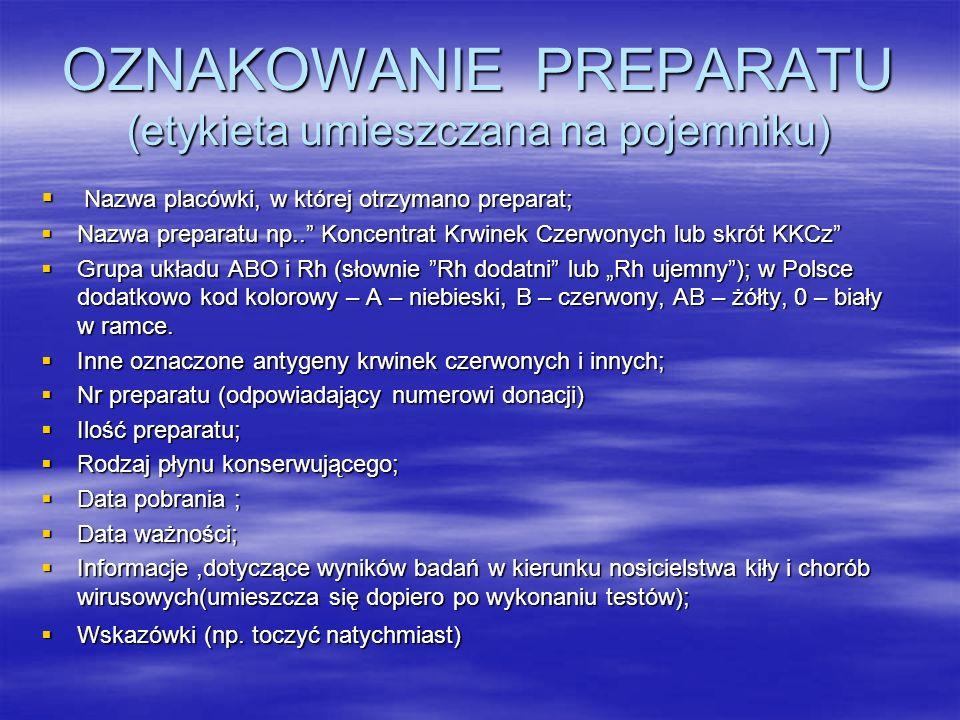 """OZNAKOWANIE PREPARATU (etykieta umieszczana na pojemniku)  Nazwa placówki, w której otrzymano preparat;  Nazwa preparatu np.."""" Koncentrat Krwinek Cz"""