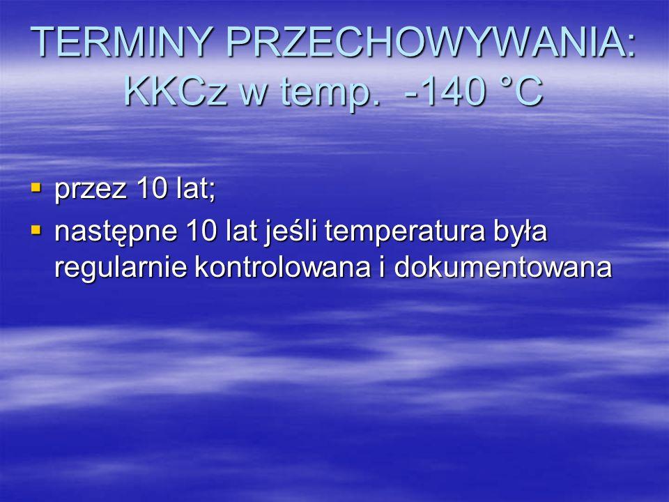 TERMINY PRZECHOWYWANIA: KKCz w temp. -140 °C  przez 10 lat;  następne 10 lat jeśli temperatura była regularnie kontrolowana i dokumentowana