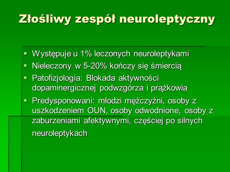 Złośliwy zespół neuroleptyczny  Występuje u 1% leczonych neuroleptykami  Nieleczony w 5-20% kończy się śmiercią  Patofizjologia: Blokada aktywności