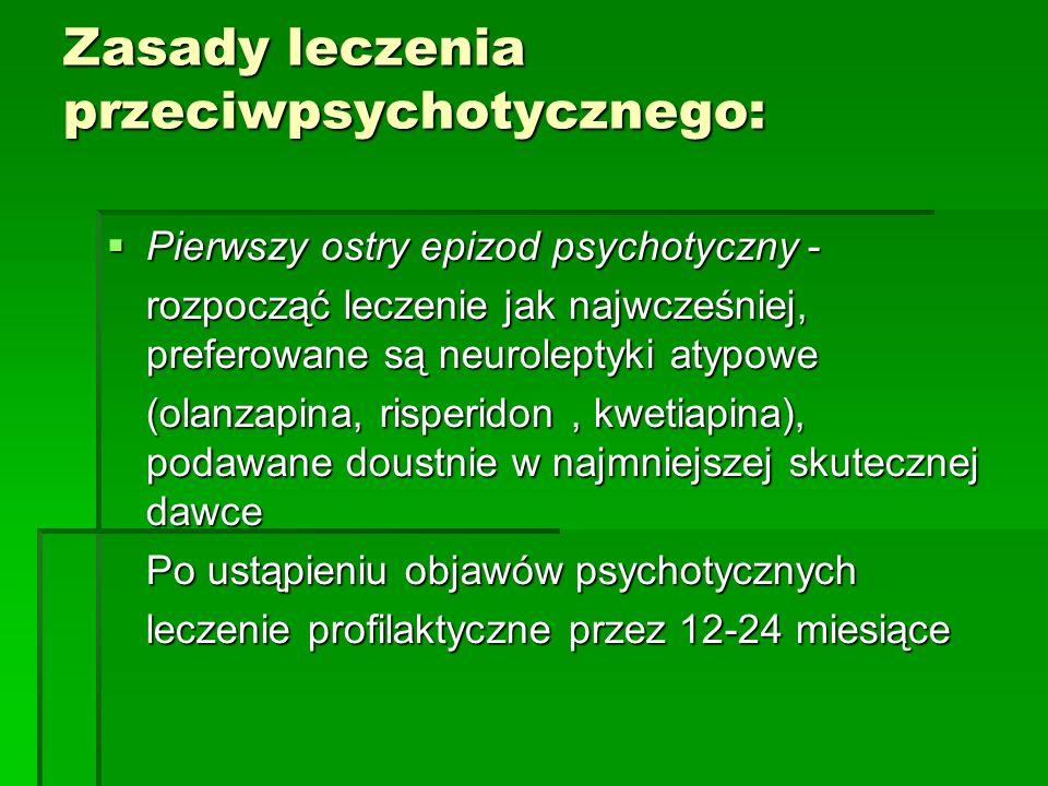 Zasady leczenia przeciwpsychotycznego:  Pierwszy ostry epizod psychotyczny - rozpocząć leczenie jak najwcześniej, preferowane są neuroleptyki atypowe