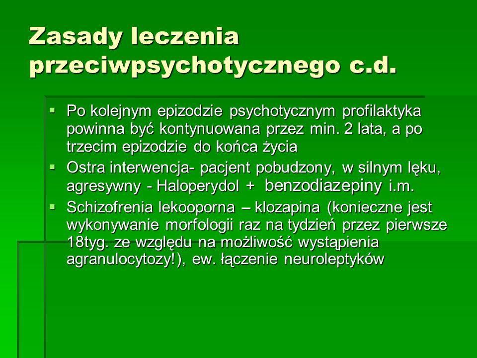 Zasady leczenia przeciwpsychotycznego c.d.  Po kolejnym epizodzie psychotycznym profilaktyka powinna być kontynuowana przez min. 2 lata, a po trzecim