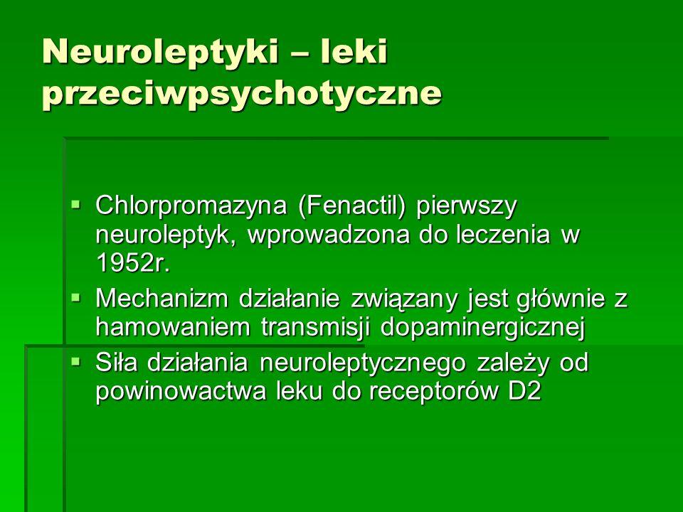 Neuroleptyki – leki przeciwpsychotyczne  Chlorpromazyna (Fenactil) pierwszy neuroleptyk, wprowadzona do leczenia w 1952r.  Mechanizm działanie związ
