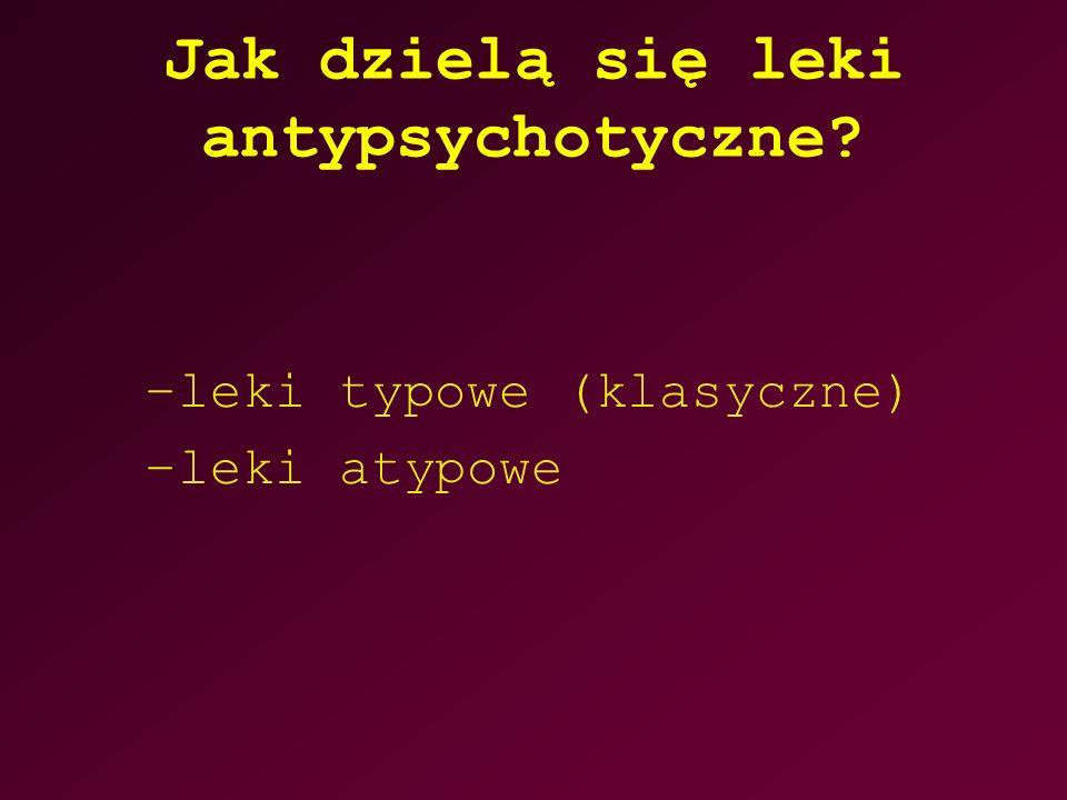 Jak dzielą się leki antypsychotyczne? –leki typowe (klasyczne) –leki atypowe