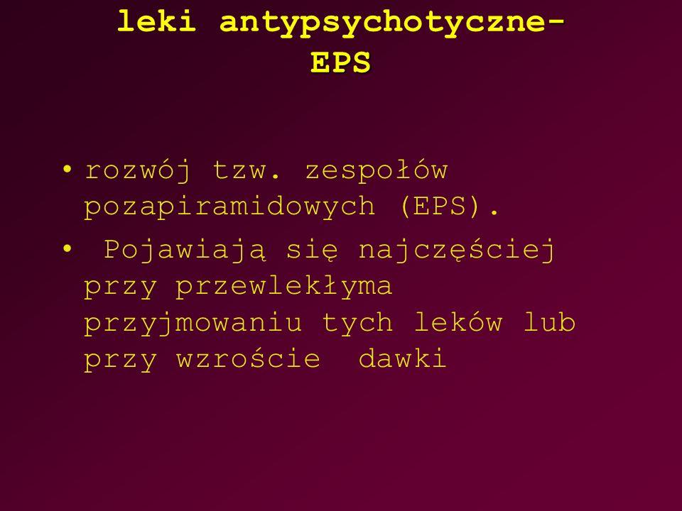 - EPS leki antypsychotyczne- EPS rozwój tzw. zespołów pozapiramidowych (EPS). Pojawiają się najczęściej przy przewlekłyma przyjmowaniu tych leków lub