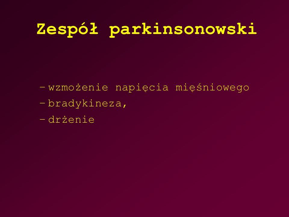 Zespół parkinsonowski –wzmożenie napięcia mięśniowego –bradykineza, –drżenie