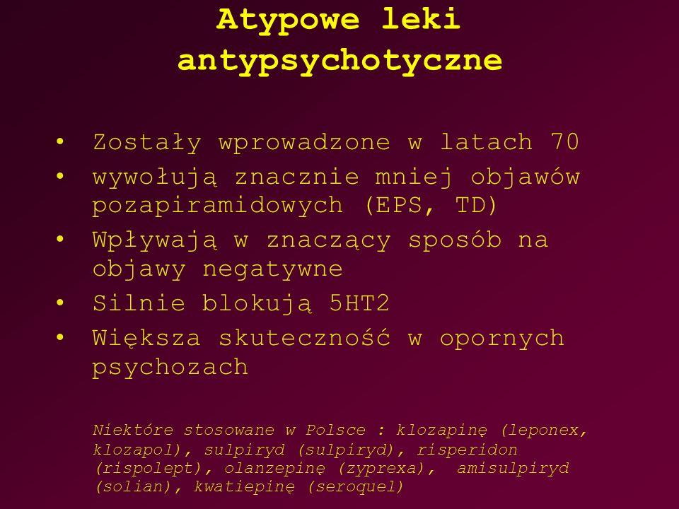 Atypowe leki antypsychotyczne Zostały wprowadzone w latach 70 wywołują znacznie mniej objawów pozapiramidowych (EPS, TD) Wpływają w znaczący sposób na