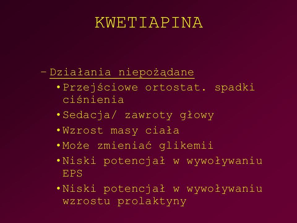 KWETIAPINA –Działania niepożądane Przejściowe ortostat.