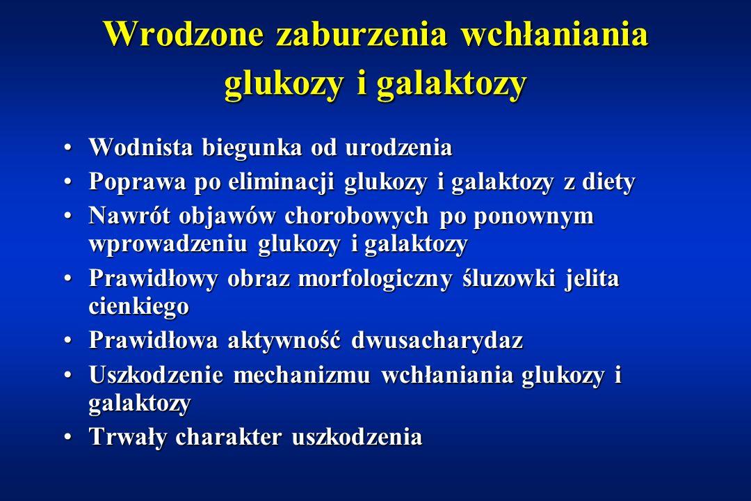 Wrodzone zaburzenia wchłaniania glukozy i galaktozy (ang: congenital glucose-galactose malabsorption) Rzadkie, genetycznie uwarunkowane schorzenieRzadkie, genetycznie uwarunkowane schorzenie Sprzężone wchłaniania glukozy i galaktozy/Na +Sprzężone wchłaniania glukozy i galaktozy/Na + Białko transportowe kodowane przez SGLT1 (1996)Białko transportowe kodowane przez SGLT1 (1996) Mutacja SGLT1 - zaburzenia wchłaniania glukozy i galaktozyMutacja SGLT1 - zaburzenia wchłaniania glukozy i galaktozy Wchłanianie fruktozy prawidłowe (transportowana przez białko GLUT-2)Wchłanianie fruktozy prawidłowe (transportowana przez białko GLUT-2)