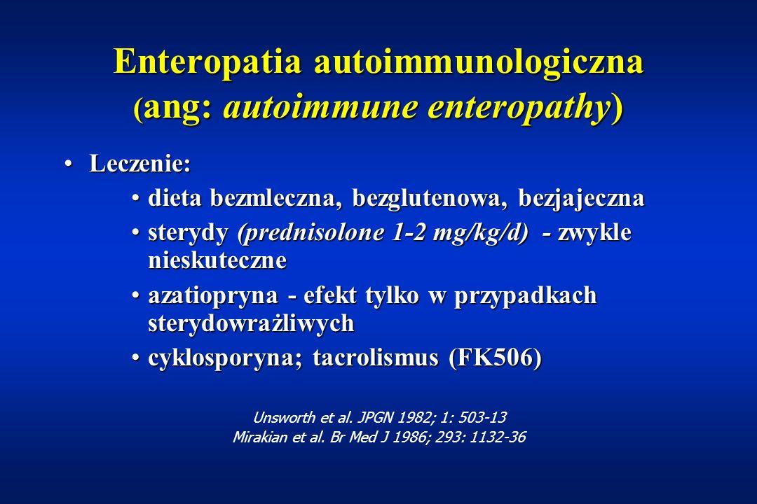 Enteropatia autoimmunologiczna (ang: autoimmune enteropathy) przewlekła biegunka sekrecyjnaprzewlekła biegunka sekrecyjna zanik kosmków jelitowychzanik kosmków jelitowych obecność przeciwciał przeciwko enterocytomobecność przeciwciał przeciwko enterocytom towarzyszące inne choroby autoimmunologicznetowarzyszące inne choroby autoimmunologiczne pierwsze objawy zwykle 6-12 m.ż.pierwsze objawy zwykle 6-12 m.ż.