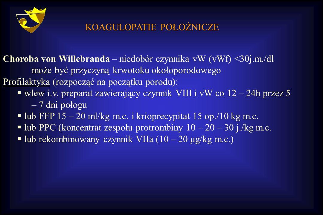 KOAGULOPATIE POŁOŻNICZE Choroba von Willebranda – niedobór czynnika vW (vWf) <30j.m./dl może być przyczyną krwotoku okołoporodowego Profilaktyka (rozp