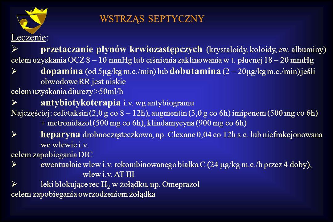 WSTRZĄS SEPTYCZNY Leczenie:  przetaczanie płynów krwiozastępczych (krystaloidy, koloidy, ew. albuminy) celem uzyskania OCŻ 8 – 10 mmHg lub ciśnienia