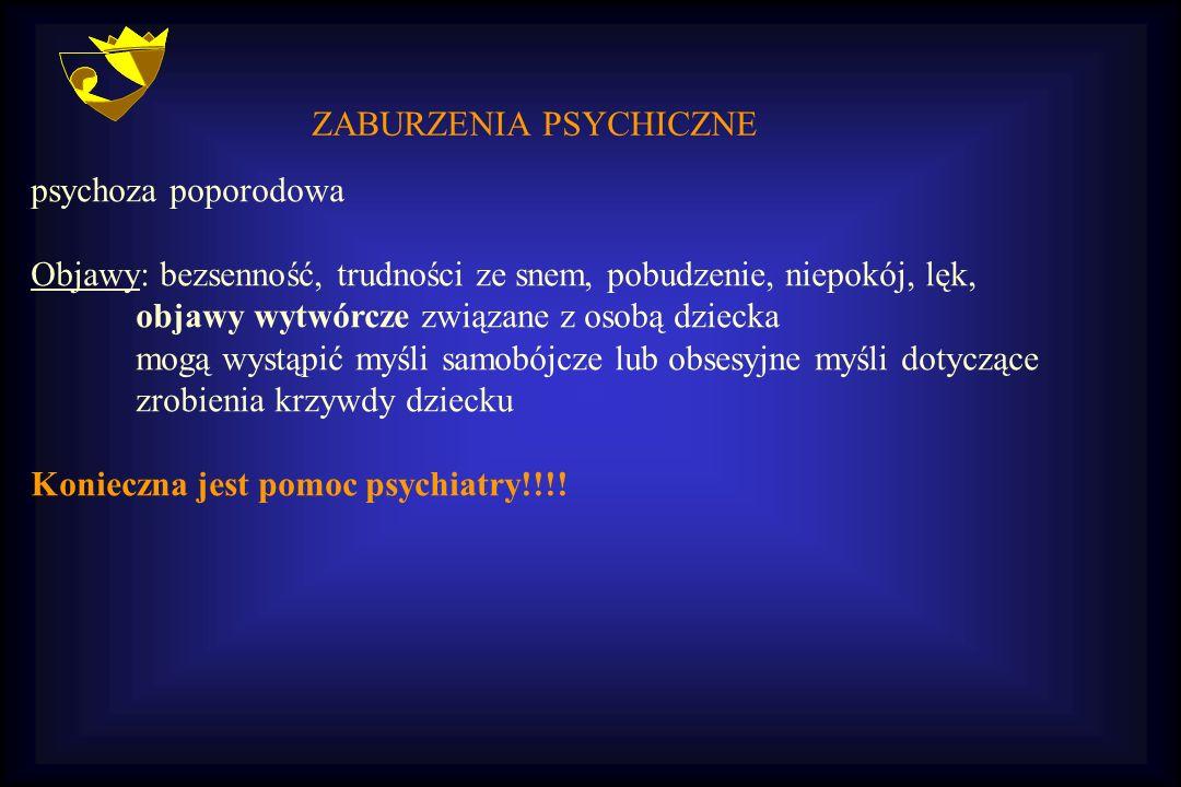 psychoza poporodowa Objawy: bezsenność, trudności ze snem, pobudzenie, niepokój, lęk, objawy wytwórcze związane z osobą dziecka mogą wystąpić myśli sa