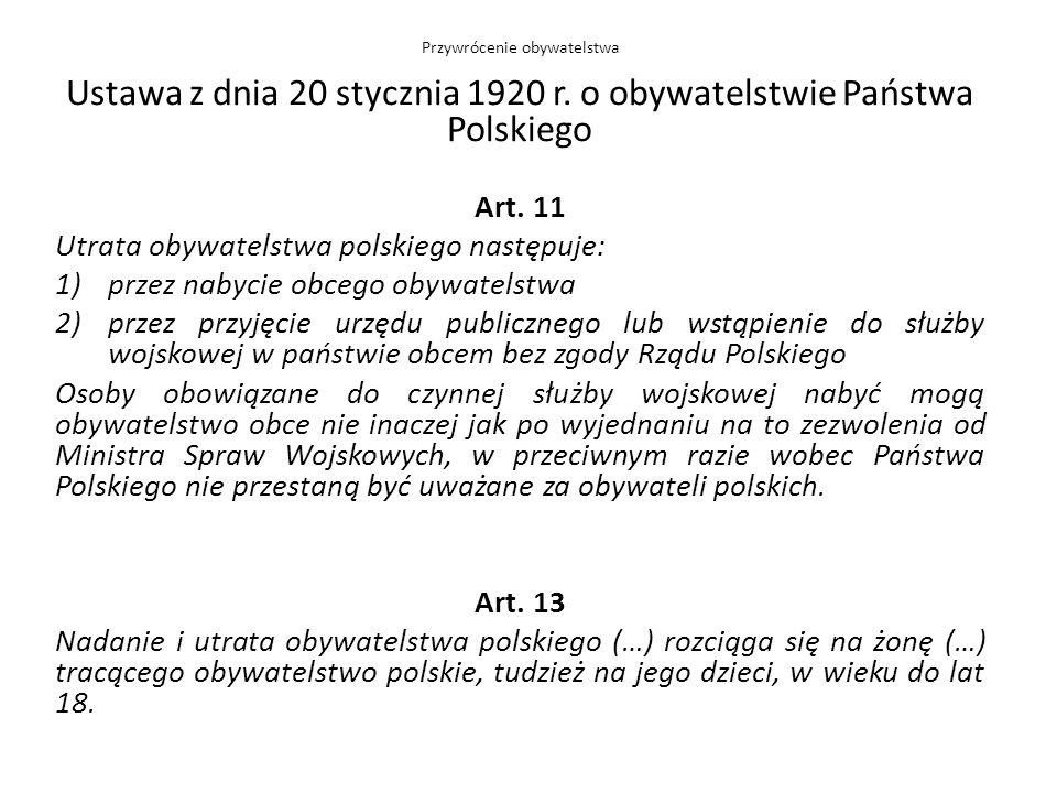 Ustawa z dnia 20 stycznia 1920 r. o obywatelstwie Państwa Polskiego Art. 11 Utrata obywatelstwa polskiego następuje: 1)przez nabycie obcego obywatelst