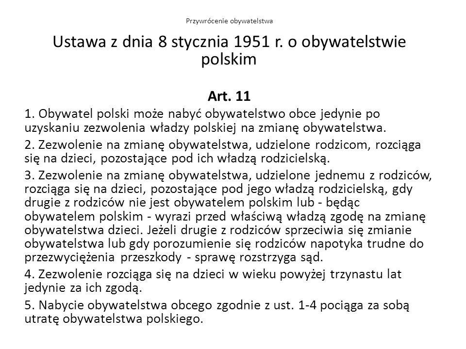 Ustawa z dnia 8 stycznia 1951 r. o obywatelstwie polskim Art. 11 1. Obywatel polski może nabyć obywatelstwo obce jedynie po uzyskaniu zezwolenia władz