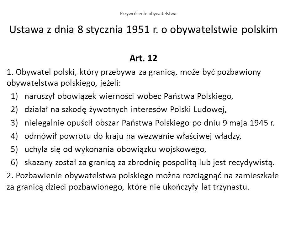 Ustawa z dnia 8 stycznia 1951 r. o obywatelstwie polskim Art. 12 1. Obywatel polski, który przebywa za granicą, może być pozbawiony obywatelstwa polsk