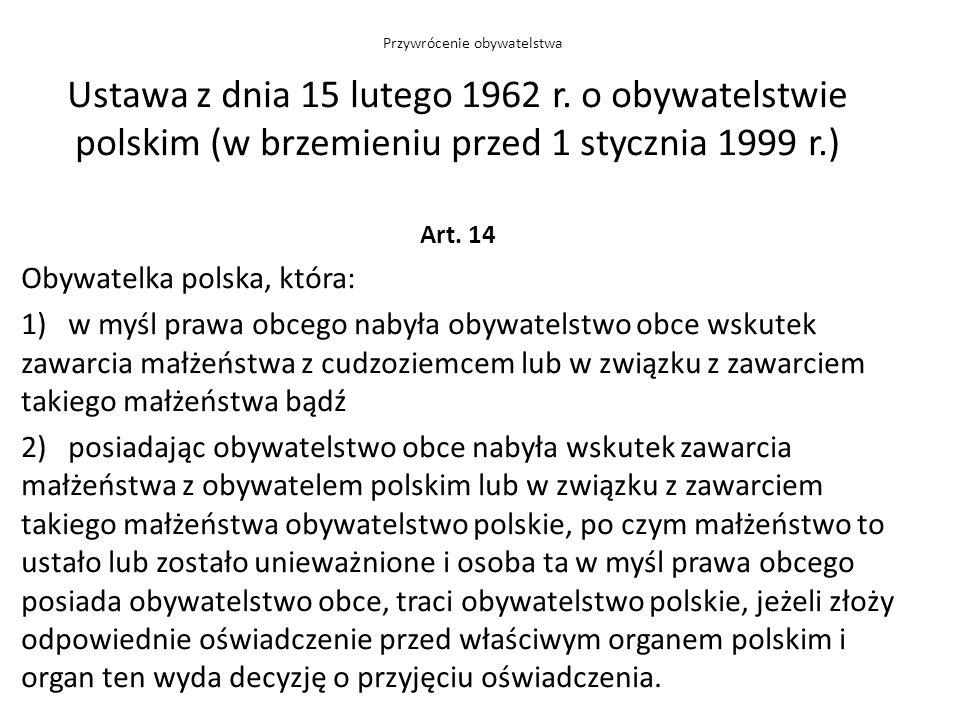 Ustawa z dnia 15 lutego 1962 r. o obywatelstwie polskim (w brzemieniu przed 1 stycznia 1999 r.) Art. 14 Obywatelka polska, która: 1) w myśl prawa obce