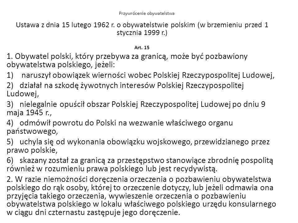 Ustawa z dnia 15 lutego 1962 r. o obywatelstwie polskim (w brzemieniu przed 1 stycznia 1999 r.) Art. 15 1. Obywatel polski, który przebywa za granicą,